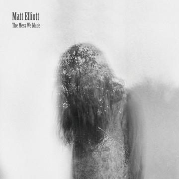 matt_elliott_the_mess_we_made_reissue