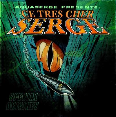 Aquaserge - 'Ce très cher Serge'